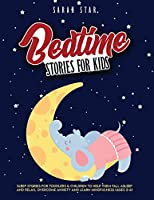 Bedtime Stories for Kids: Sleep Stories for Toddlers & Children to Help Them Fall Asleep and Relax, Overcome Anxiety and Learn Mindfulness (Ages 2-6)