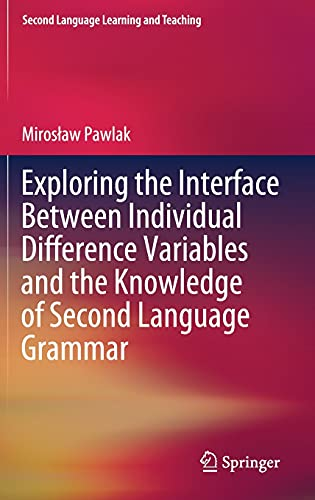 Exploring the Interface Between Individual Difference Variables and the Knowledge of Second Language Grammar (Second Language Learning and Teaching)