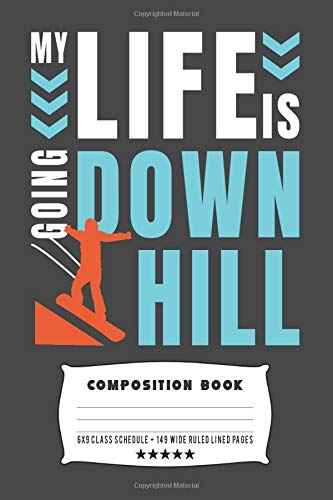 My Life Is Going Down Hill: Composite Notebook Journal For Snowboarders and Snowboarding Lovers at School for Journaling or Personal Writing