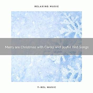 Merry are Christmas with Carols and Joyful Bird Songs