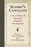 Slavery's Capitalism: A New History of American Economic Development (Early American Studies)