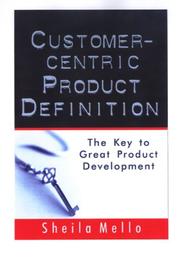 Customer-centric Product Definition: The Key to Great Product Development (English Edition)