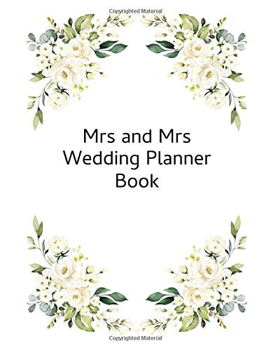 Mrs and Mrs Wedding Planner Book: Checklist for gay couples planning their dream wedding with prompted page headings. Great keepsake memory gift for newly engaged couples.