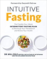 Intuitive Fasting: The Flexible Four-Week Intermittent Fasting Plan to Recharge Your Metabolism and Renew Your Health...