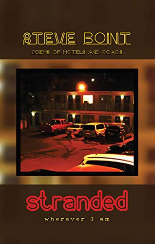 stranded wherever I am: poems of motels and roads by [Steve Boint]