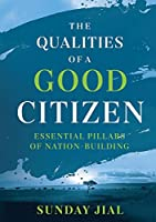 The Qualities of a Good Citizen Essential Pillars of Nation-Building