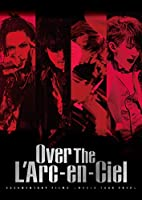 DOCUMENTARY FILMS ~WORLD TOUR 2012~ 「Over The L'Arc-en-Ciel」 [DVD]