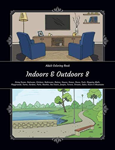 Indoors & Outdoors 8 - Adult Coloring Book - Living Rooms, Bedrooms, Kitchens, Bathrooms, Shelves, Houses, Homes, Stores, Pools, Shopping Malls, ... Forests, Streams, Lakes, Rivers & Mountains