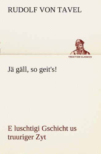 Jä gäll, so geit's!: E luschtigi Gschicht us truuriger Zyt (TREDITION CLASSICS)