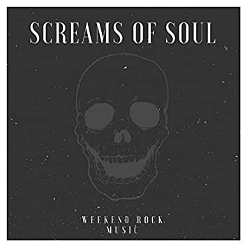 Screams Of Soul - Weekend Rock Music