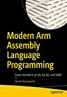 Modern Arm Assembly Language Programming: Covers Armv8-A 32-bit, 64-bit, and SIMD Front Cover