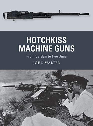Hotchkiss Machine Guns: From Verdun to Iwo Jima (Weapon Book 71) (English Edition)