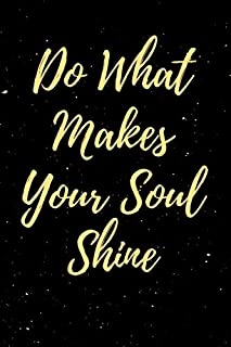 Do What Makes Your Soul Shine: Motivational Notebook Journal With Inspiring Quote