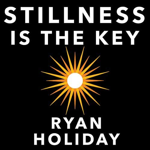 Stillness Is the Key Audiobook By Ryan Holiday cover art