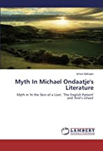 Myth In Michael Ondaatje's Literature: Myth in 'In the Skin of a Lion', 'The English Patient' and 'Anil's Ghost'