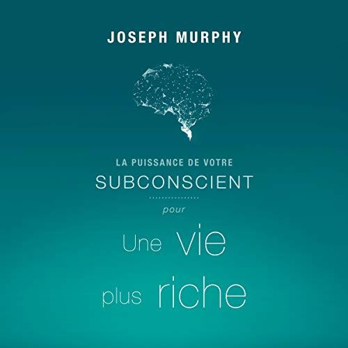 La puissance de votre subconscient pour une vie plus riche audiobook cover art