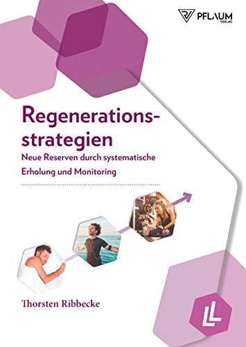 Regenerationsstrategien. Neue Reserven durch systematische Erholung und Monitoring. Periodisierungsmodelle, Tipps zur Regeneration im Sport: mit effektiven Trainingsmethoden zu Höchstleistungen.