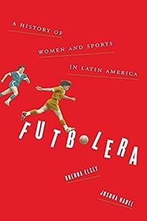 Futbolera: A History of Women and Sports in Latin America