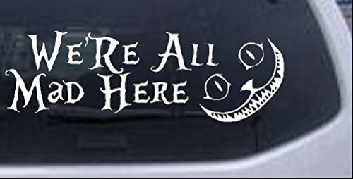 Rad Dezigns We are All Mad Here Cheshire Cat Wonderland Sci Fi Car or Truck Window Laptop Decal Sticker - White 10in X 3.4in