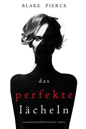 Das Perfekte Lächeln  (Ein spannender Psychothriller mit Jessie Hunt – Band Vier)