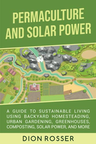 Compare Textbook Prices for Permaculture and Solar Power: A Guide to Sustainable Living Using Backyard Homesteading, Urban Gardening, Greenhouses, Composting, Solar Power, and More  ISBN 9798488363465 by Rosser, Dion