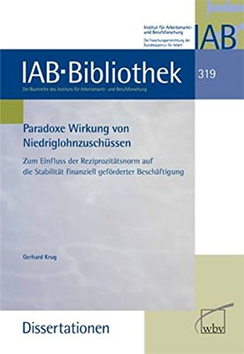 Paradoxe Wirkung von Niedriglohnzuschüssen: Zum Einfluss der Reziprozitätsnorm auf die Stabilität finanziell geförderter Beschäftigung (IAB-Bibliothek (Dissertationen))