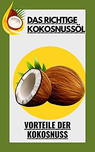 Das richtige Kokosnussöl: Vorteile der Kokosnuss