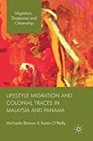 Lifestyle Migration and Colonial Traces in Malaysia and Panama (Migration, Diasporas and Citizenship)