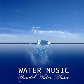 Water Music: Handel Water Music and Many Other Classical Piano Favorites, Cannon in D, Fur Elise, Moonlight Sonata, Canon in D Major, Water Music Handel