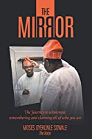The Mirror: The Journey to Wholeness; Remembering and Claiming All of Who You Are