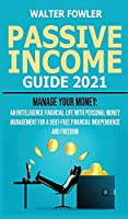 Passive Income Guide 2021: Personal Finance Planning and On-Line Business Ideas for Beginners - Manage your Money: an Intelligence Financial Life with Personal Money Management for a Debt-Free Financial Independence and Freedom