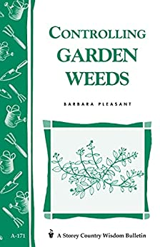 Controlling Garden Weeds: Storey's Country Wisdom Bulletin A-171 (Storey Country Wisdom Bulletin) by [Barbara Pleasant]