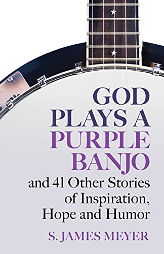 God Plays a Purple Banjo: And 41 Other Stories of Inspiration, Hope and Humor (English Edition)
