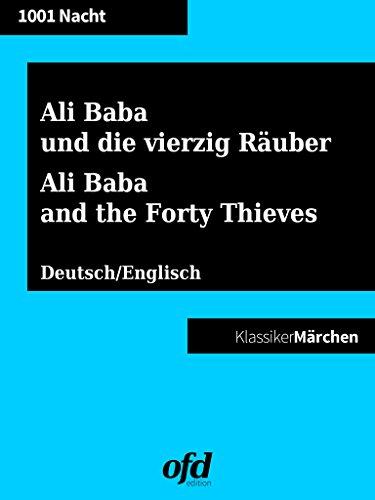 Ali Baba und die vierzig Räuber - The Story of Ali Baba and the Forty Thieves: Märchen zum Lesen und Vorlesen - zweisprachig: deutsch/englisch - bilingual: German/English