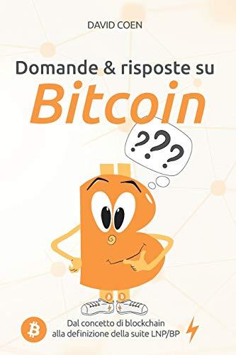 Domande & risposte su Bitcoin: Dal concetto di blockchain alla definizione della suite LNP/BP (Italian Edition)
