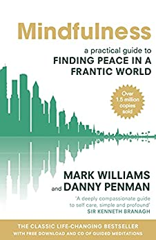 Mindfulness: A practical guide to finding peace in a frantic world by [Prof. Mark Williams]