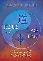 Jesus & Lao Tzu: Adventures with the Tao Te Ching: Adventures with the Tao Te Ching