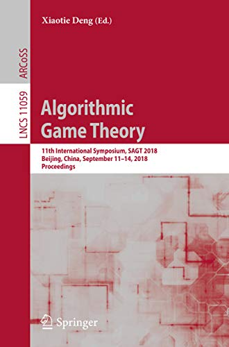 Algorithmic Game Theory: 11th International Symposium, SAGT 2018, Beijing, China, September 11-14, 2018, Proceedings (Lecture Notes in Computer Science Book 11059) (English Edition)