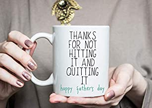 Thanks For Not Hitting It And Quitting It Coffee Mug Happy father's day Best Idea Gift for Dad Tea Cup Father's Gift Dad Gifts