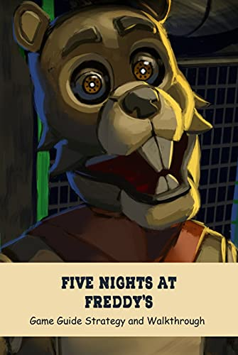 Five Nights at Freddy's: Game Guide Strategy and Walkthrough: Game Five Nights at Freddy's Tips for Beginners (English Edition)