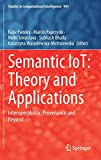 Semantic IoT: Theory and Applications: Interoperability, Provenance and Beyond (Studies in Computational Intelligence, 941)