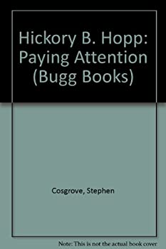 Hickory B. Hopp: Paying Attention (Cosgrove, Stephen. Bugg Books (Pci Educational Publishing), 9.) - Book  of the Bugg Books