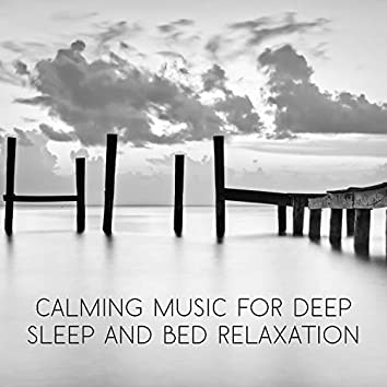 Calming Music for Deep Sleep and Bed Relaxation