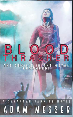 Blood Thrasher : The Devil's in the Metal Revamped!: The Savannah Vampire Novel Series Book I : The Devil's in the Metal Director's Cut