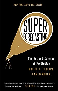 Superforecasting: The Art and Science of Prediction by [Philip E. Tetlock, Dan Gardner]