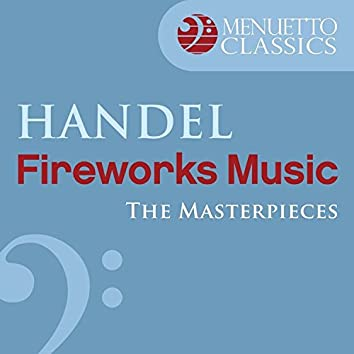 The Masterpieces - Handel: Music for the Royal Fireworks, HWV 351