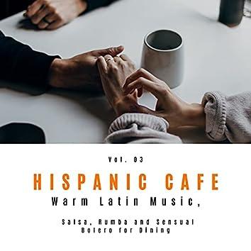 Hispanic Cafe - Warm Latin Music, Salsa, Rumba And Sensual Bolero For Dining, Vol. 03