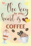 The Key To My Heart Is Coffee: Elegant Lined Journal 6x9, Perfect Gift For Coffee Lovers and Sleepyheads, Everyday Use, Homework and Office Work, ... and Student, 120 pages, Adorable Cover