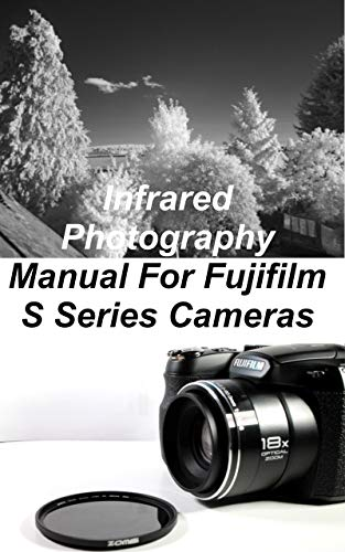Infrared Photography Manual for Fujifilm Finepix S Series Cameras (English Edition)