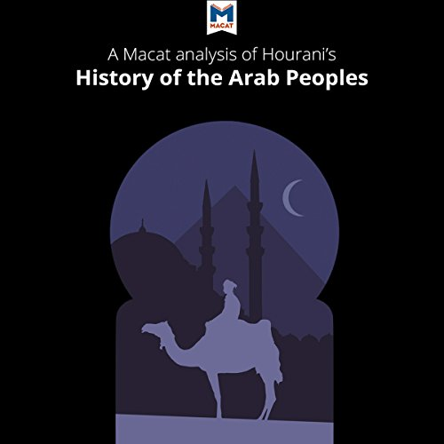 A Macat Analysis of Albert Hourani's A History of the Arab Peoples audiobook cover art